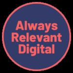 Always Relevant Digital